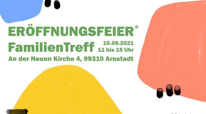 +++ 10.09. – Eröffnungsfeier des Familientreffs Arnstadt +++